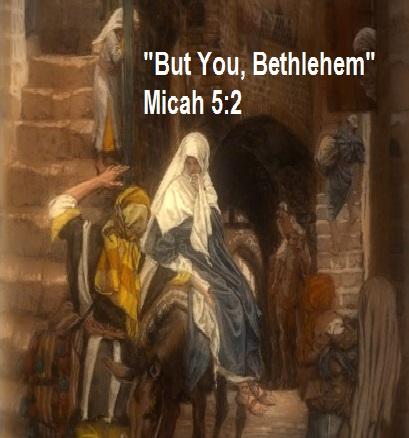 """""""But You, Bethlehem""""…"""