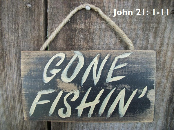 Gone Fishing – John 21: 1-11